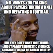 Domestic Violence Meme - nfl wants you talking about players taking a knee and deflating a