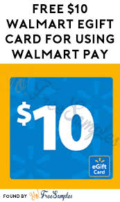 free e gift cards free 10 walmart egift card for using walmart pay walmart credit