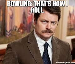 Bowling Meme - bowling that s how i roll meme ron swanson 23248 page 5