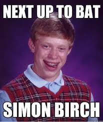 Simon Birch Meme - next up to bat simon birch bad luck brian quickmeme