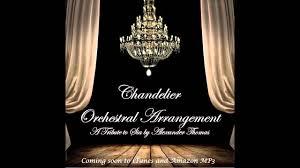 Chandelier Cover Sia Chandelier Cover Orchestral Arrangement