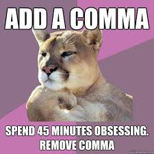 Comma Meme - add a comma spend 45 minutes obsessing remove comma poetry puma