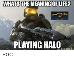 Funny Halo Memes - whats the meaning of life lomemes gc playing halo tme maker ne
