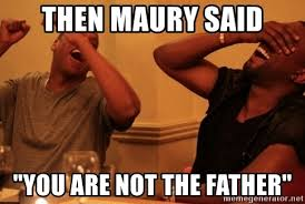 Maury Meme Generator - then maury said you are not the father jay z kanye laughing