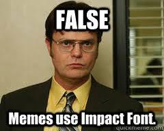 Meme Impact - false memes use impact font misc quickmeme