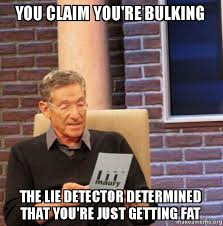 Bulking Memes - you claim you re bulking the lie detector determined that you re