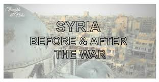 syria before and after syria before and after the war thoughts notes