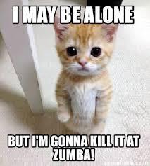 Zumba Meme - meme creator i may be alone but i m gonna kill it at zumba meme