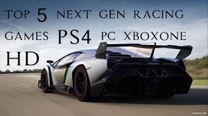 top 5 next gen racing games pc ps4 xboxone youtube