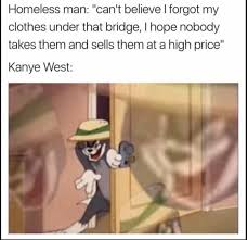 Clothes Meme - kanye west taking homeless people clothes sneaky tom know your meme