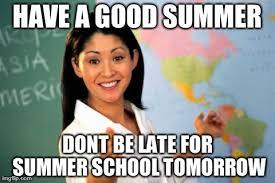 Summer School Meme - unhelpful high school teacher meme imgflip