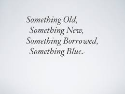 something new something something blue something borrowed something something new something borrowed something blue