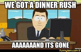 Rush Meme - we got a dinner rush aaaaaaand its gone meme factory funnyism