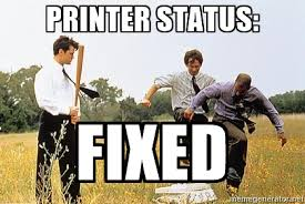 Printer Meme - why destroying the office printer is a strategic decision mimeo com