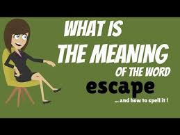what is the meaning of what is the meaning of the word escape escape definition and how