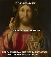 Christmas Birthday Meme - this is kingy jee it s his birthday today happy birthday and merry