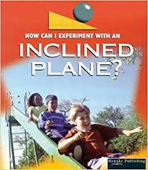 an inclined plane how can i experiment with simple machines