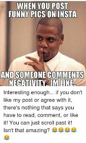 Funny Memes For Comments - when you post funny pics on insta and someone comments negativity