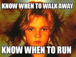 Walk Away Meme - meme creator know when to walk away klnow when to run meme