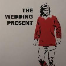 Best Wedding Present Wedding Present George Best Ebay