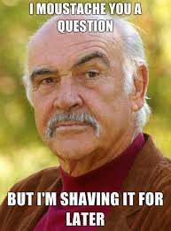 Sean Connery Mustache Meme - this is a short post i promise sean connery humour and hilarious