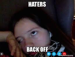 Back Off Meme - haters back off make a meme