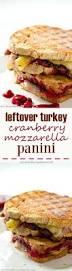 thanksgiving leftover sandwich leftover turkey cranberry mozzarella panini whole and heavenly oven