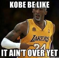 Kobe Memes - kobe it ain t over yet meme