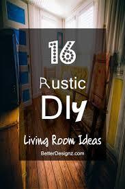 diy livingroom decor 13 best images of rustic living room decor diy rustic farmhouse
