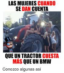 Tractor Meme - las mujeres cuando se dan cuenta endt que un tractor cuesta m縺s
