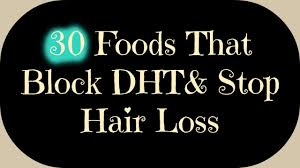 what gets rid of dht in body 30 foods that block dht and help stop hair loss youtube