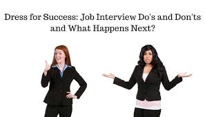 dress for success job interview do u0027s and don u0027ts and what happens
