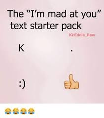 Im Mad At You Meme - the i m mad at you text starter pack ig eddie raw meme on