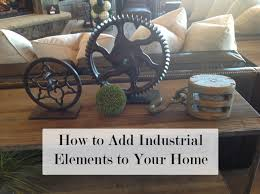 Elements Home Decor by How To Add Industrial Elements To Your Home 1
