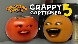 annoying orange crappy captioned 5 toe may toe youtube