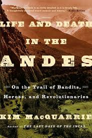 review u0027life and death in the andes u0027 by kim macquarrie