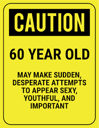 60 yrs birthday ideas safety sign caution 60 year wendy s 60th