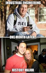 Industrial Engineering Memes - industrial engineering one month later history major 1 month