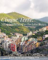 Map Of Cinque Terre Italy by Cinque Terre Hiking And Relaxing On The Italian Riviera U2014 Two