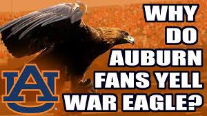 why do auburn fans yell war eagle why a tiger an eagle