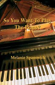 so you want to play the piano melanie spanswick 9781780035796