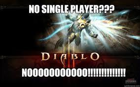 Diablo 3 Memes - no single player nooooooooooo diablo 3 sucks