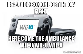 Ambulance Meme - ps4 and xbox one get into a fight here come the ambulance wii u