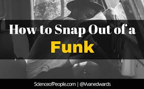Funk Meme - how to snap out of a funk science of people