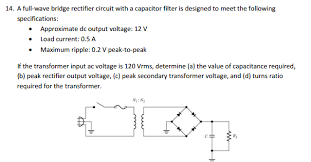 a full wave bridge rectifier circuit with a capaci chegg com