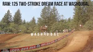 motocross racing videos raw 125 two stroke dream race 2017 edition from washougal mx