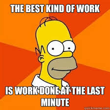 Last Minute Meme - the best kind of work is work done at the last minute advice homer