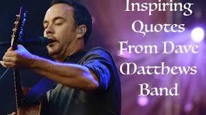 Dave Matthews Love Quotes by Inspiring Quotes From Dave Matthews Band On Vimeo