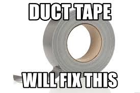 Duct Tape Meme - duct tape will fix this duct tape meme generator