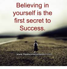 Success Memes - believing in yourself is the first secret to success